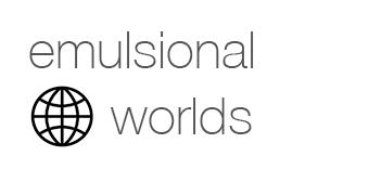 emulsional worlds